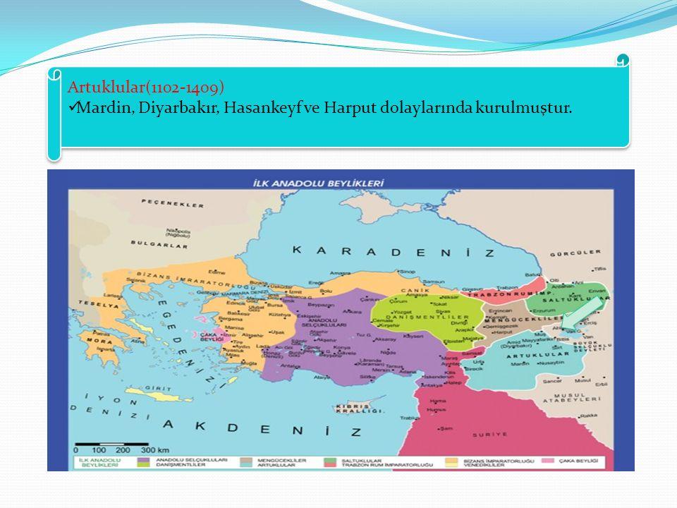 Artuklular(1102-1409) Mardin, Diyarbakır, Hasankeyf ve Harput dolaylarında kurulmuştur. Artuklular(1102-1409) Mardin, Diyarbakır, Hasankeyf ve Harput