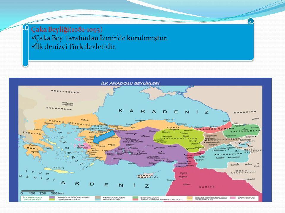 Çaka Beyliği(1081-1093) Çaka Bey tarafından İzmir'de kurulmuştur. İlk denizci Türk devletidir. Çaka Beyliği(1081-1093) Çaka Bey tarafından İzmir'de ku