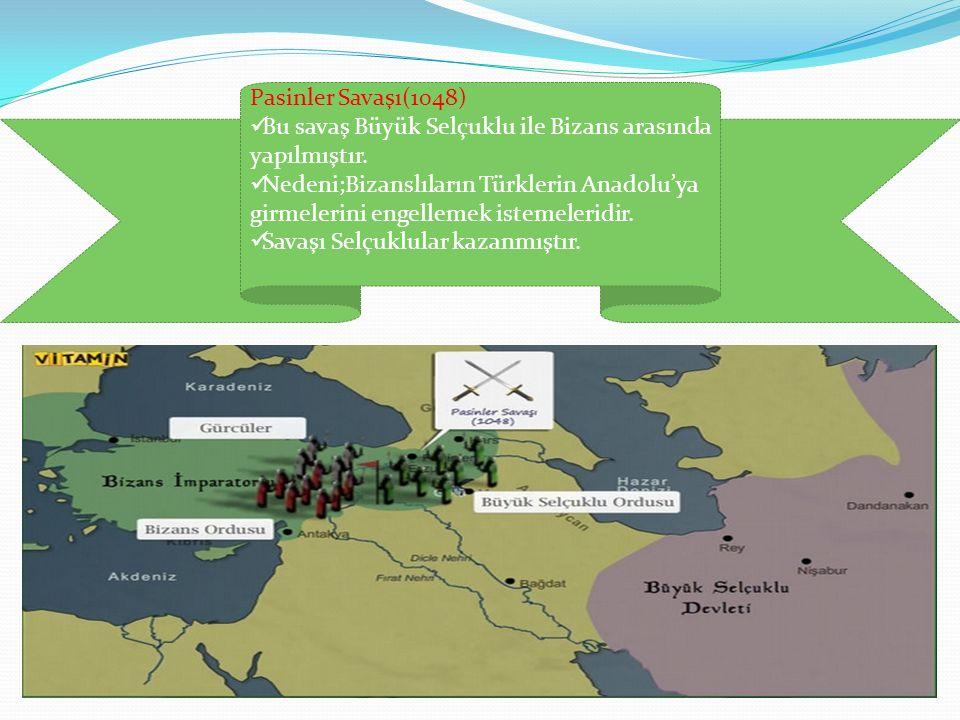 Pasinler Savaşı(1048) Bu savaş Büyük Selçuklu ile Bizans arasında yapılmıştır. Nedeni;Bizanslıların Türklerin Anadolu'ya girmelerini engellemek isteme