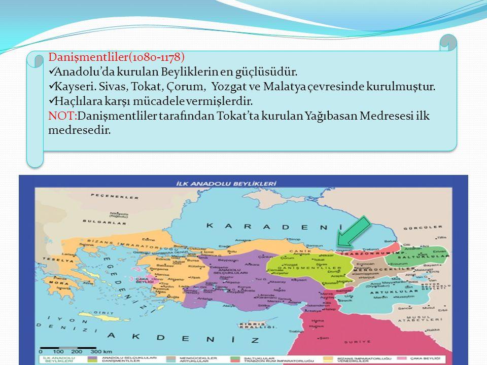 Danişmentliler(1080-1178) Anadolu'da kurulan Beyliklerin en güçlüsüdür. Kayseri. Sivas, Tokat, Çorum, Yozgat ve Malatya çevresinde kurulmuştur. Haçlıl