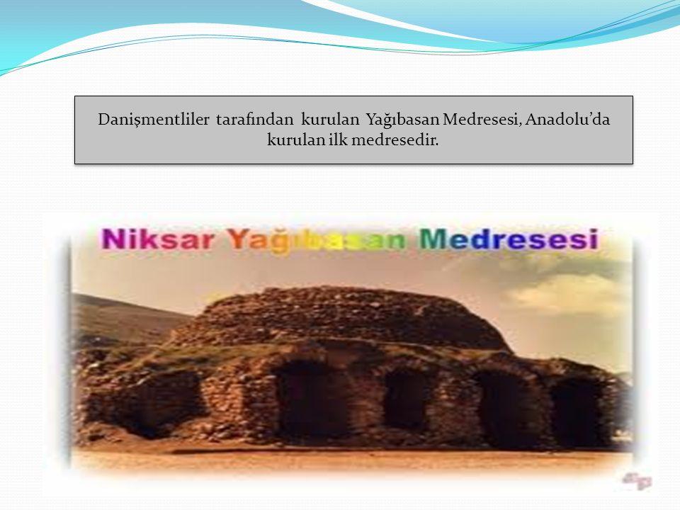 Danişmentliler tarafından kurulan Yağıbasan Medresesi, Anadolu'da kurulan ilk medresedir.