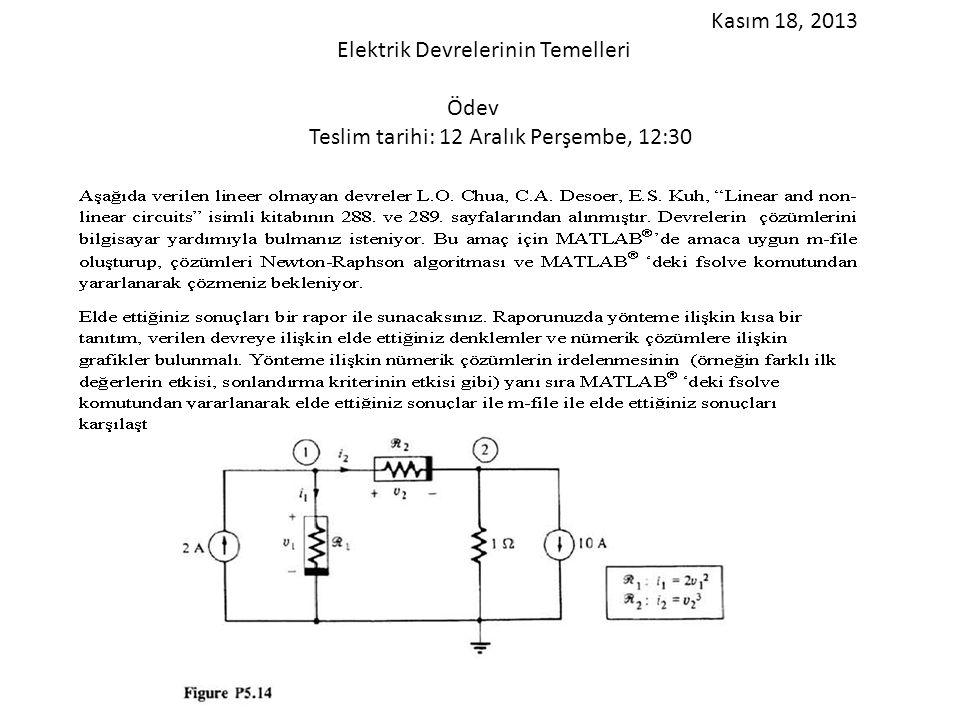 Kasım 18, 2013 Elektrik Devrelerinin Temelleri Ödev Teslim tarihi: 12 Aralık Perşembe, 12:30