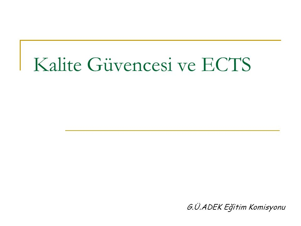 Kalite Güvencesi ve ECTS G.Ü.ADEK Eğitim Komisyonu