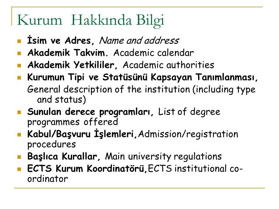 Kurum Hakkında Bilgi İsim ve Adres, Name and address Akademik Takvim. Academic calendar Akademik Yetkililer, Academic authorities Kurumun Tipi ve Stat