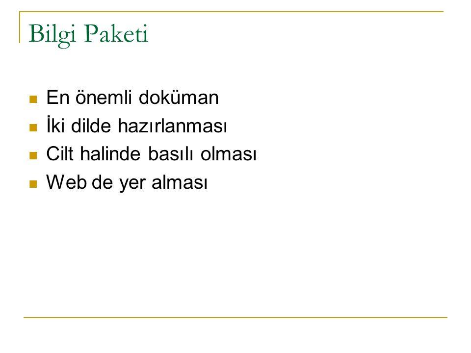 Bilgi Paketi En önemli doküman İki dilde hazırlanması Cilt halinde basılı olması Web de yer alması