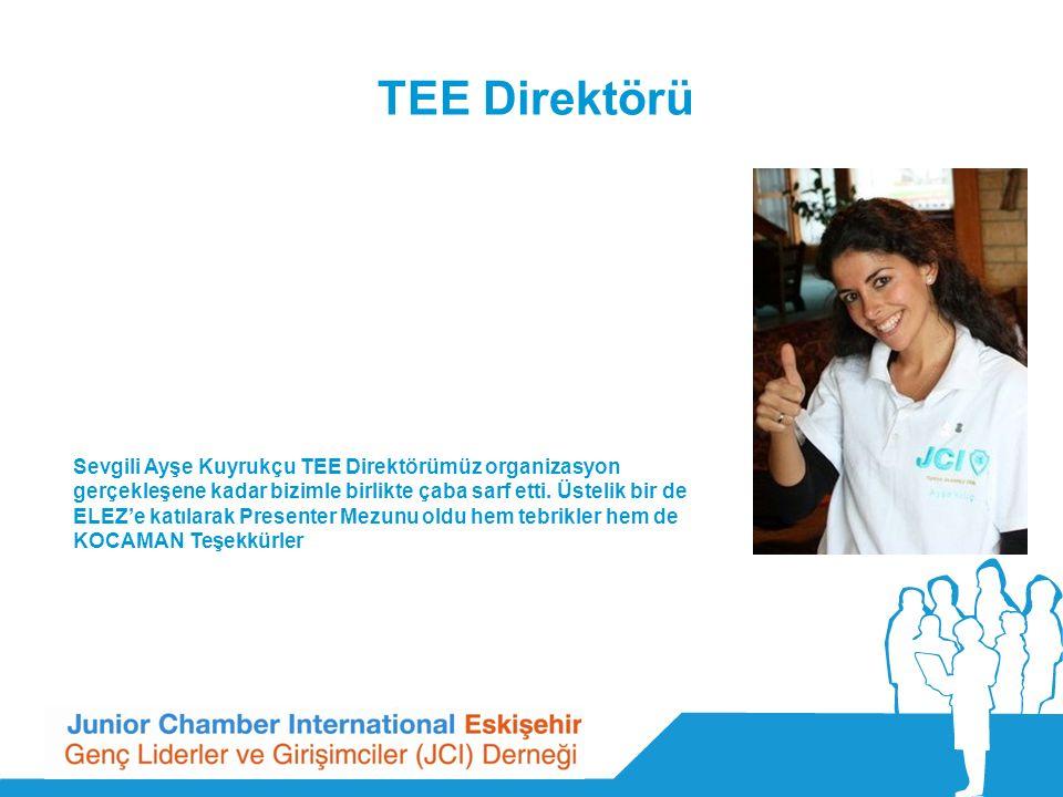 TEE Direktörü Sevgili Ayşe Kuyrukçu TEE Direktörümüz organizasyon gerçekleşene kadar bizimle birlikte çaba sarf etti.