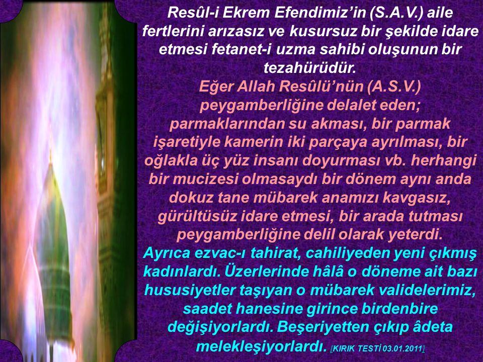 Resûl-i Ekrem Efendimiz'in (S.A.V.) aile fertlerini arızasız ve kusursuz bir şekilde idare etmesi fetanet-i uzma sahibi oluşunun bir tezahürüdür.