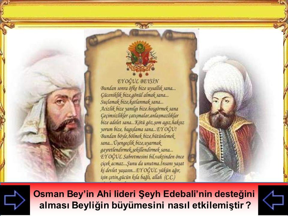 Osman Bey sık sık Ahi lideri Şeyh Edebalı nın ziyaretine gider öğütlerini dinlerdi.