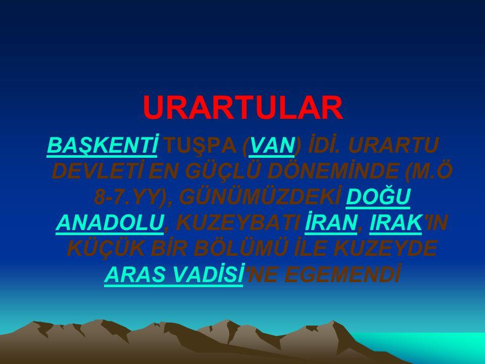URARTULAR BAŞKENTİBAŞKENTİ TUŞPA (VAN) İDİ. URARTU DEVLETİ EN GÜÇLÜ DÖNEMİNDE (M.Ö 8-7.YY), GÜNÜMÜZDEKİ DOĞU ANADOLU, KUZEYBATI İRAN, IRAK'IN KÜÇÜK Bİ