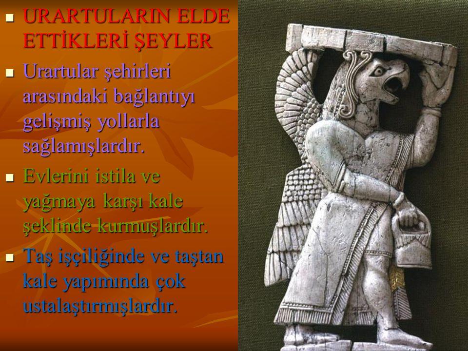 URARTULARIN ELDE ETTİKLERİ ŞEYLER URARTULARIN ELDE ETTİKLERİ ŞEYLER Urartular şehirleri arasındaki bağlantıyı gelişmiş yollarla sağlamışlardır. Urartu