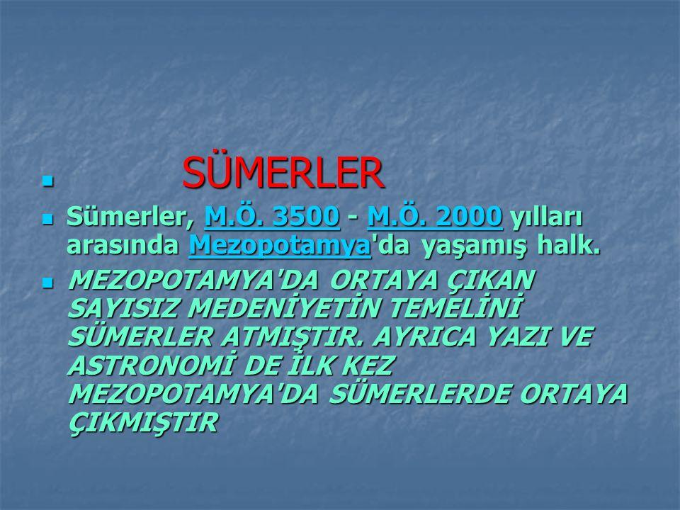 SÜMERLER SÜMERLER Sümerler, M.Ö. 3500 - M.Ö. 2000 yılları arasında Mezopotamya'da yaşamış halk. Sümerler, M.Ö. 3500 - M.Ö. 2000 yılları arasında Mezop