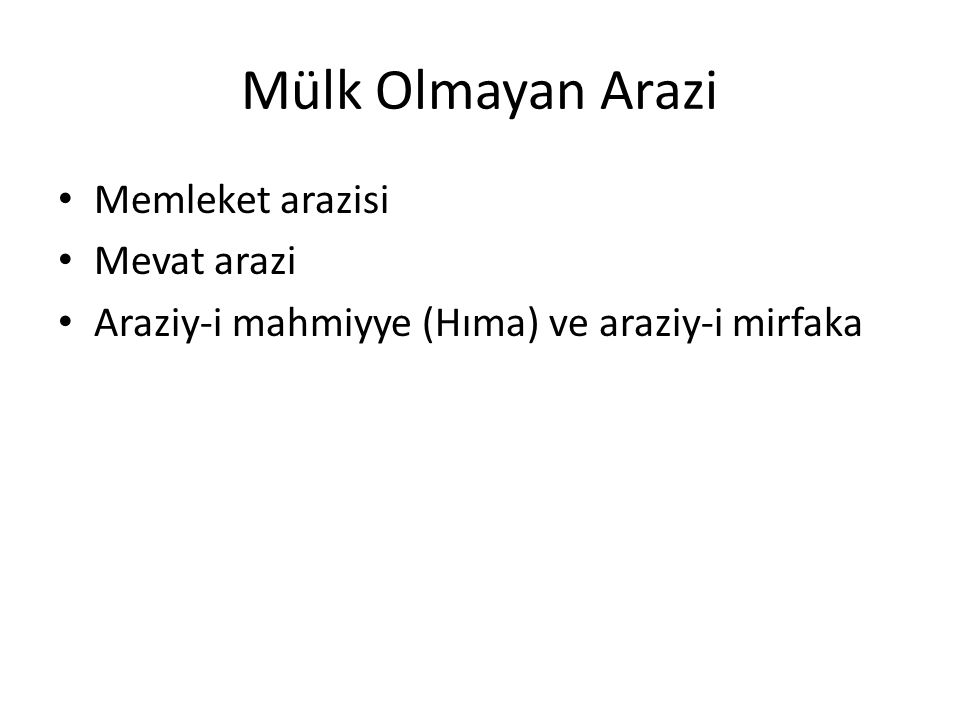 Mülk Olmayan Arazi Memleket arazisi Mevat arazi Araziy-i mahmiyye (Hıma) ve araziy-i mirfaka