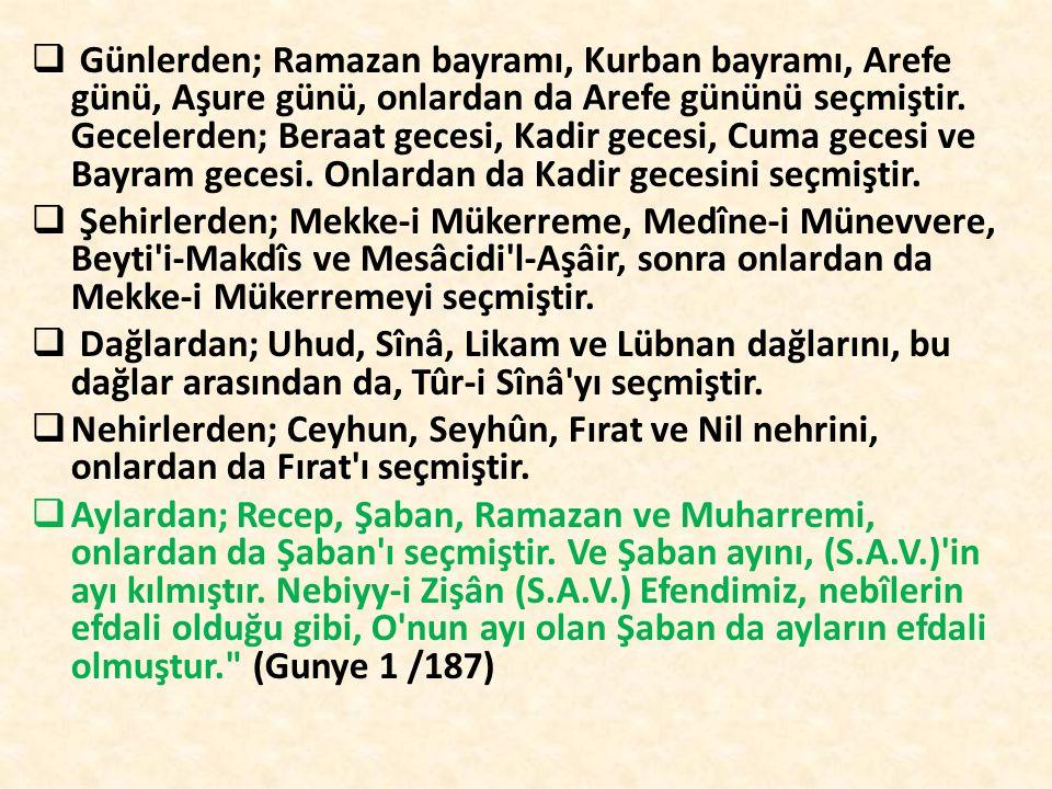  Günlerden; Ramazan bayramı, Kurban bayramı, Arefe günü, Aşure günü, onlardan da Arefe gününü seçmiştir.