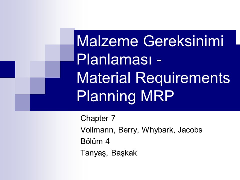 Malzeme Gereksinimi Planlaması - Material Requirements Planning MRP Chapter 7 Vollmann, Berry, Whybark, Jacobs Bölüm 4 Tanyaş, Başkak
