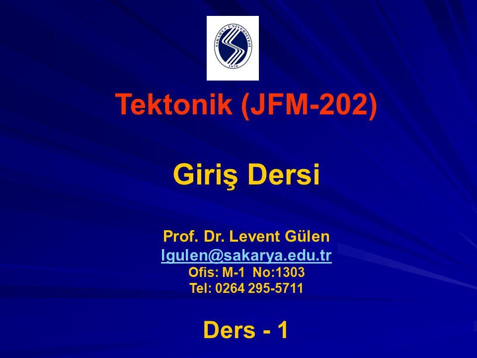 Tektonik (JFM-202) Giriş Dersi Prof. Dr.