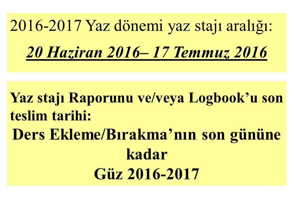 2016-2017 Yaz dönemi yaz stajı aralığı: 20 Haziran 2016– 17 Temmuz 2016 Yaz stajı Raporunu ve/veya Logbook'u son teslim tarihi: Ders Ekleme/Bırakma'nın son gününe kadar Güz 2016-2017