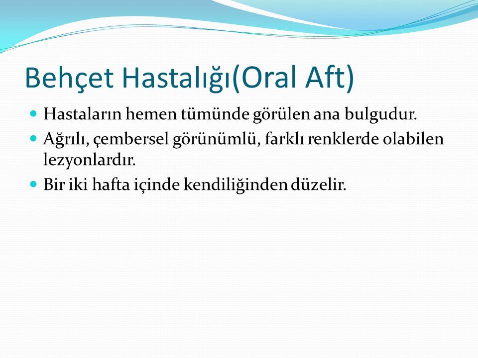 Behçet Hastalığı (Oral Aft) Hastaların hemen tümünde görülen ana bulgudur.
