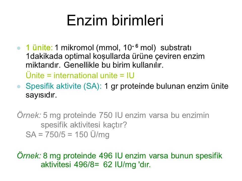 Enzim birimleri 1 ünite: 1 mikromol (mmol, 10 - 6 mol) substratı 1dakikada optimal koşullarda ürüne çeviren enzim miktarıdır.