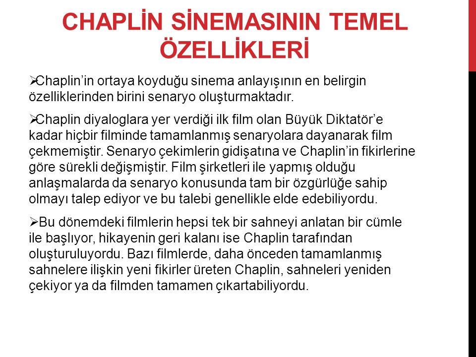 CHAPLİN SİNEMASININ TEMEL ÖZELLİKLERİ  Chaplin'in ortaya koyduğu sinema anlayışının en belirgin özelliklerinden birini senaryo oluşturmaktadır.  Cha