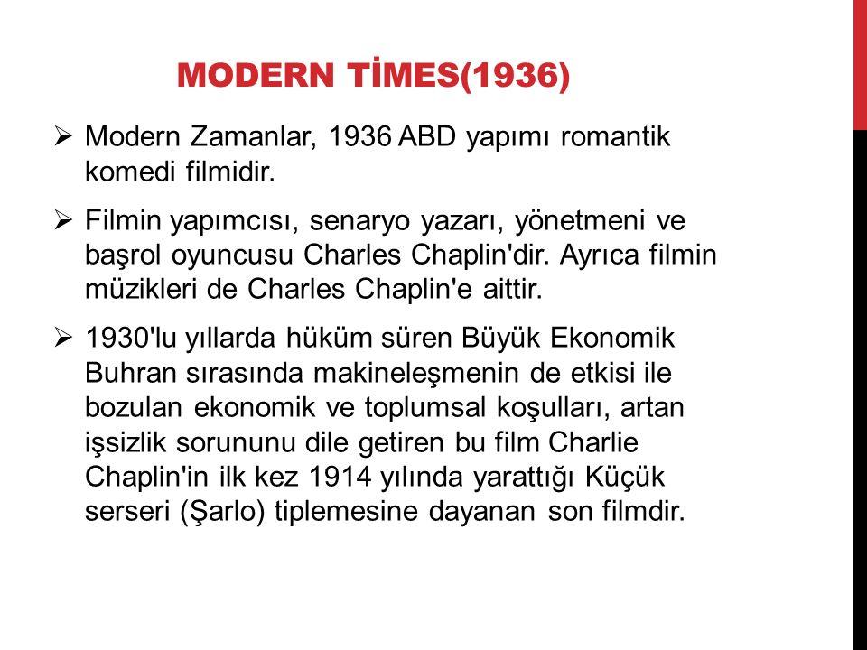 MODERN TİMES(1936)  Modern Zamanlar, 1936 ABD yapımı romantik komedi filmidir.  Filmin yapımcısı, senaryo yazarı, yönetmeni ve başrol oyuncusu Charl