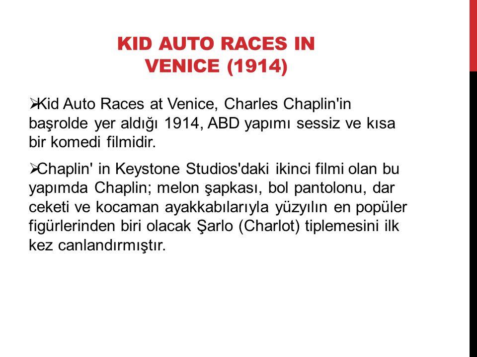KID AUTO RACES IN VENICE (1914)  Kid Auto Races at Venice, Charles Chaplin in başrolde yer aldığı 1914, ABD yapımı sessiz ve kısa bir komedi filmidir.