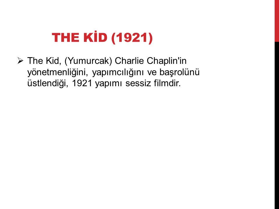THE KİD (1921)  The Kid, (Yumurcak) Charlie Chaplin'in yönetmenliğini, yapımcılığını ve başrolünü üstlendiği, 1921 yapımı sessiz filmdir.