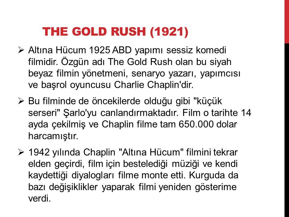 THE GOLD RUSH (1921)  Altına Hücum 1925 ABD yapımı sessiz komedi filmidir. Özgün adı The Gold Rush olan bu siyah beyaz filmin yönetmeni, senaryo yaza