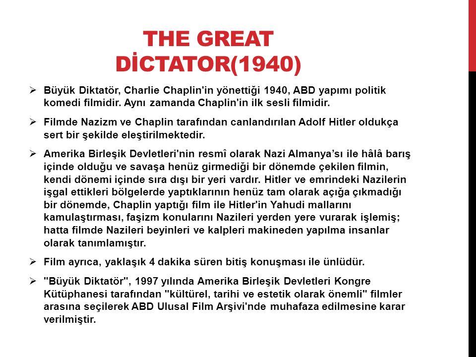 THE GREAT DİCTATOR(1940)  Büyük Diktatör, Charlie Chaplin'in yönettiği 1940, ABD yapımı politik komedi filmidir. Aynı zamanda Chaplin'in ilk sesli fi