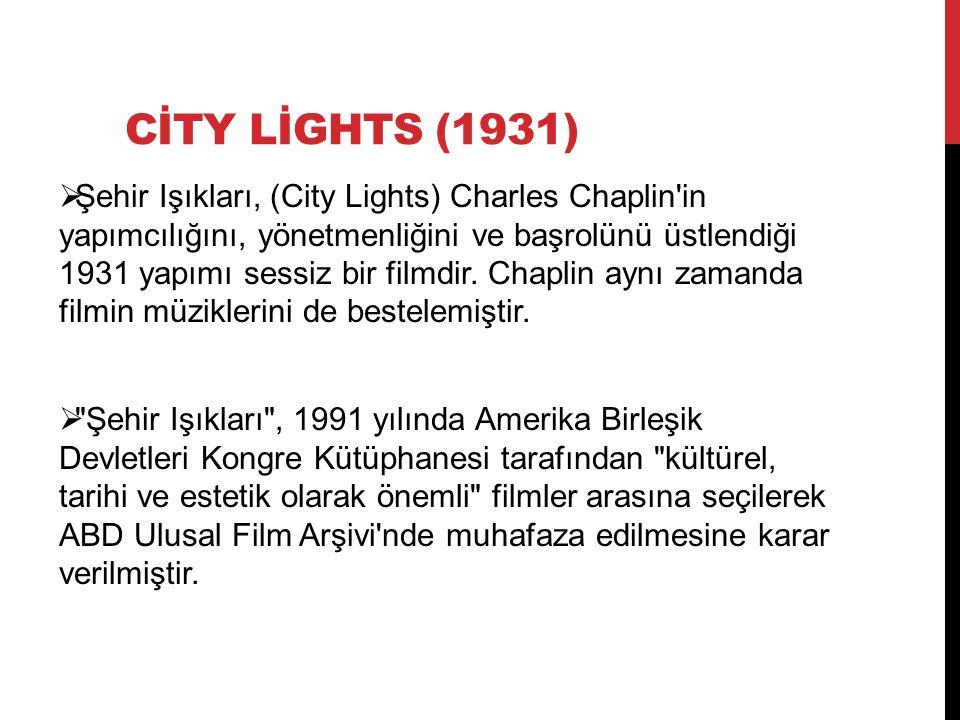 CİTY LİGHTS (1931)  Şehir Işıkları, (City Lights) Charles Chaplin'in yapımcılığını, yönetmenliğini ve başrolünü üstlendiği 1931 yapımı sessiz bir fil