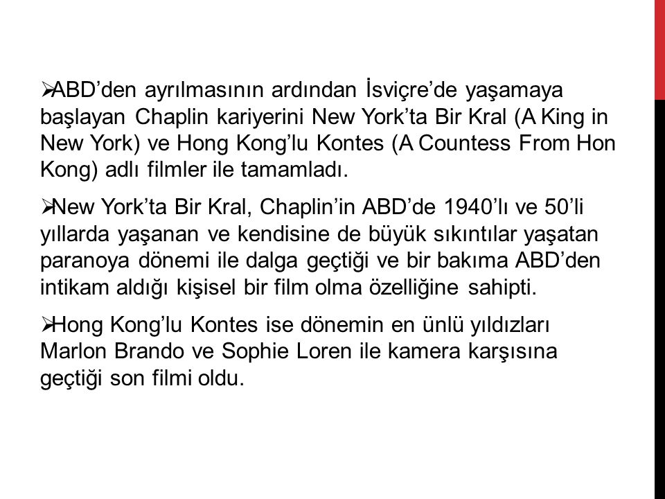  ABD'den ayrılmasının ardından İsviçre'de yaşamaya başlayan Chaplin kariyerini New York'ta Bir Kral (A King in New York) ve Hong Kong'lu Kontes (A Countess From Hon Kong) adlı filmler ile tamamladı.