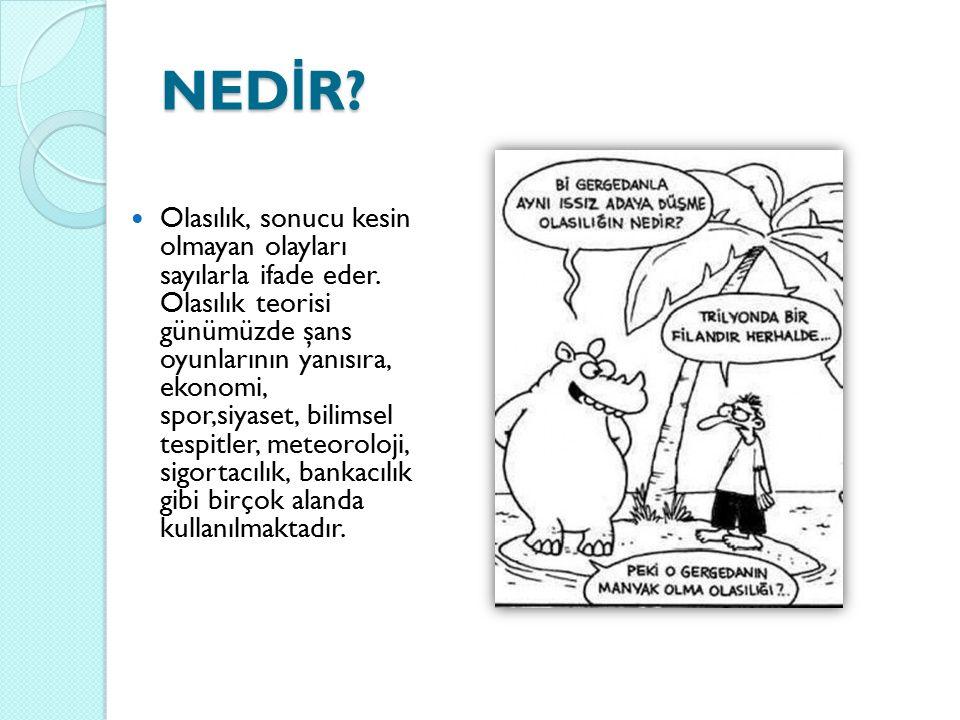 NED İ R. Olasılık, sonucu kesin olmayan olayları sayılarla ifade eder.