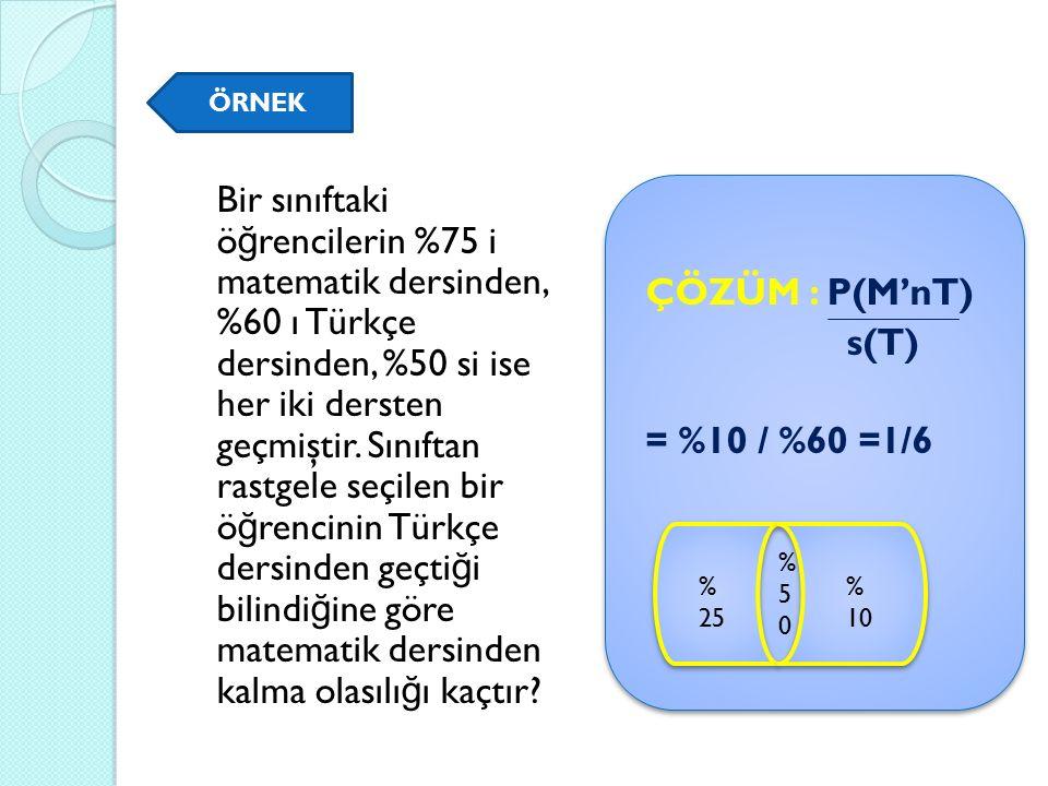 Bir sınıftaki ö ğ rencilerin %75 i matematik dersinden, %60 ı Türkçe dersinden, %50 si ise her iki dersten geçmiştir.