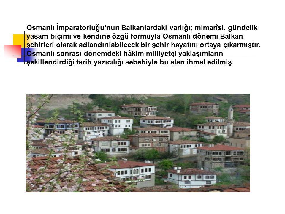 Osmanlı İmparatorluğu'nun Balkanlardaki varlığı; mimarîsi, gündelik yaşam biçimi ve kendine özgü formuyla Osmanlı dönemi Balkan şehirleri olarak adlan