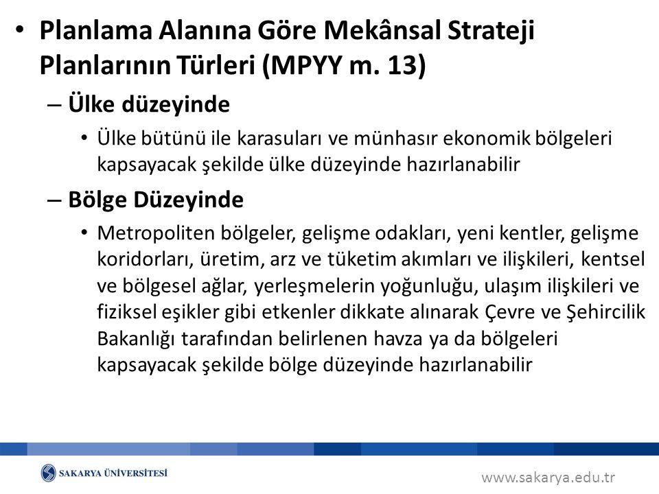 www.sakarya.edu.tr Planlama Alanına Göre Mekânsal Strateji Planlarının Türleri (MPYY m. 13) – Ülke düzeyinde Ülke bütünü ile karasuları ve münhasır ek