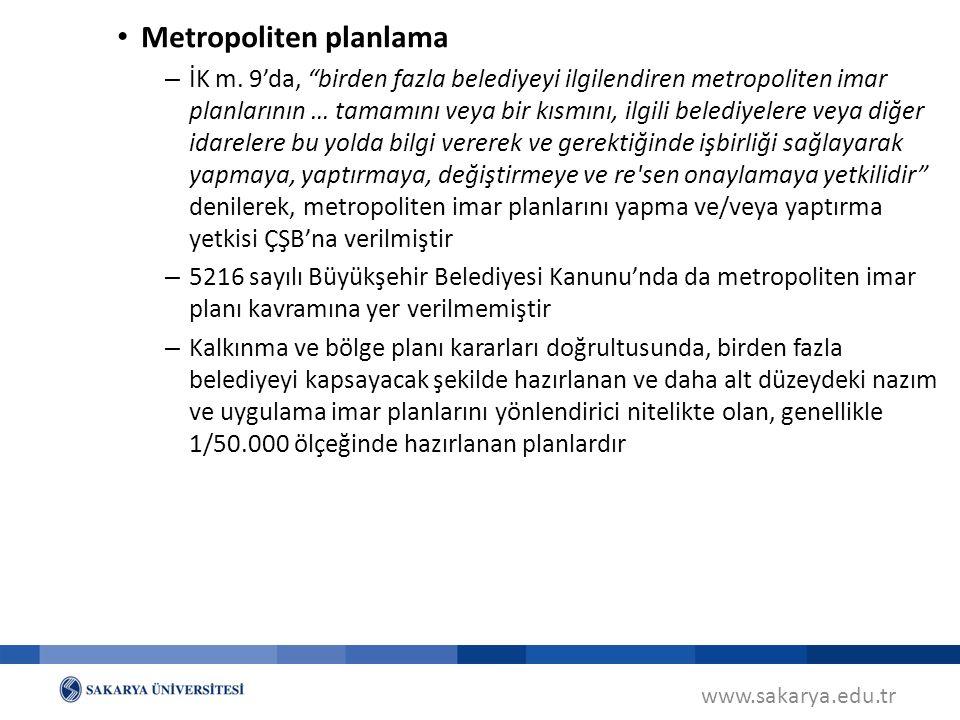 """www.sakarya.edu.tr Metropoliten planlama – İK m. 9'da, """"birden fazla belediyeyi ilgilendiren metropoliten imar planlarının … tamamını veya bir kısmını"""