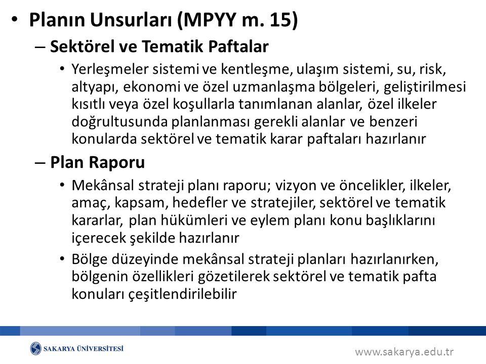 www.sakarya.edu.tr Planın Unsurları (MPYY m. 15) – Sektörel ve Tematik Paftalar Yerleşmeler sistemi ve kentleşme, ulaşım sistemi, su, risk, altyapı, e