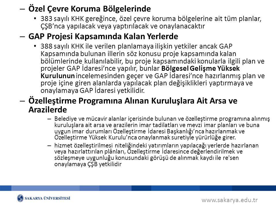www.sakarya.edu.tr – Özel Çevre Koruma Bölgelerinde 383 sayılı KHK gereğince, özel çevre koruma bölgelerine ait tüm planlar, ÇŞB'nca yapılacak veya yaptırılacak ve onaylanacaktır – GAP Projesi Kapsamında Kalan Yerlerde 388 sayılı KHK ile verilen planlamaya ilişkin yetkiler ancak GAP Kapsamında bulunan illerin söz konusu proje kapsamında kalan bölümlerinde kullanılabilir, bu proje kapsamındaki konularla ilgili plan ve projeler GAP İdaresi'nce yapılır, bunlar Bölgesel Gelişme Yüksek Kurulunun incelemesinden geçer ve GAP İdaresi'nce hazırlanmış plan ve proje içine giren alanlarda yapılacak plan değişiklikleri yaptırmaya ve onaylamaya GAP İdaresi yetkilidir.