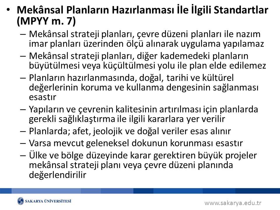 www.sakarya.edu.tr Mekânsal Planların Hazırlanması İle İlgili Standartlar (MPYY m. 7) – Mekânsal strateji planları, çevre düzeni planları ile nazım im