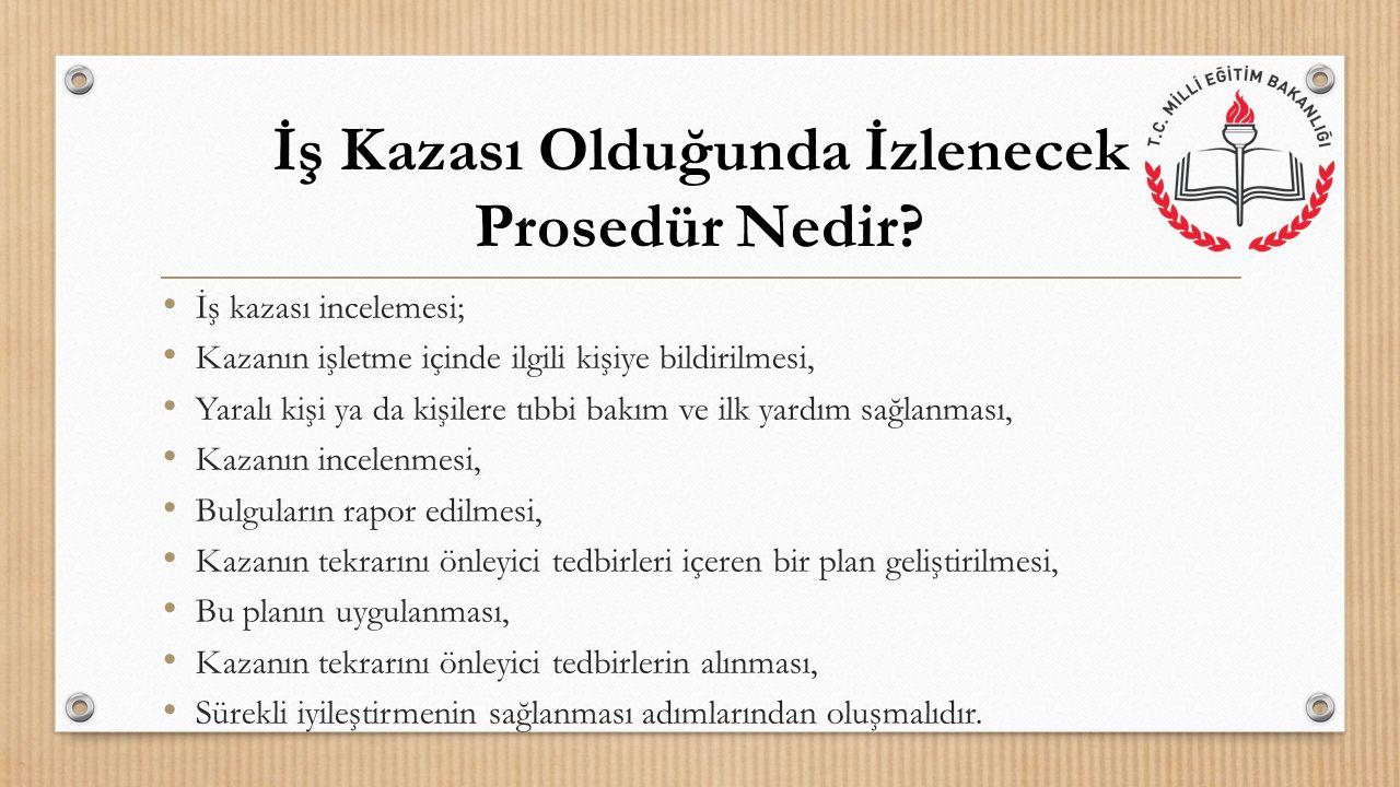 İş kazası incelemesi; Kazanın işletme içinde ilgili kişiye bildirilmesi, Yaralı kişi ya da kişilere tıbbi bakım ve ilk yardım sağlanması, Kazanın ince