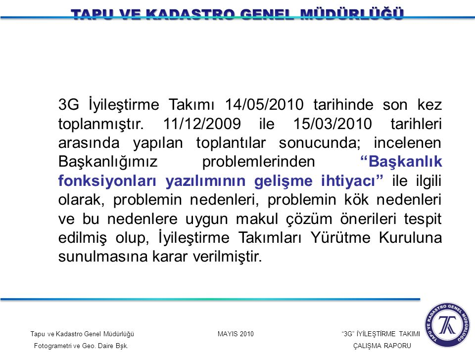 """Tapu ve Kadastro Genel Müdürlüğü MAYIS 2010 """"3G"""" İYİLEŞTİRME TAKIMI Fotogrametri ve Geo. Daire Bşk. ÇALIŞMA RAPORU 3G İyileştirme Takımı 14/05/2010 ta"""