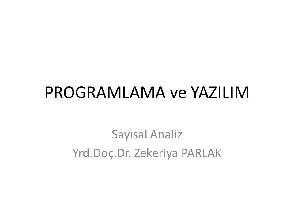 PROGRAMLAMA ve YAZILIM Sayısal Analiz Yrd.Doç.Dr. Zekeriya PARLAK