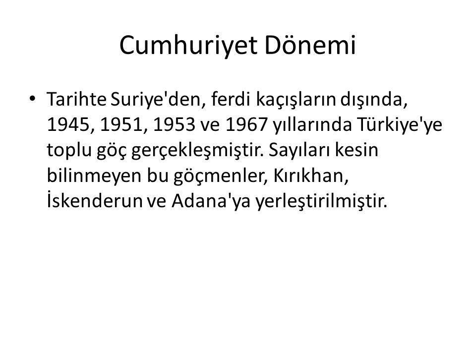 Cumhuriyet Dönemi Tarihte Suriye'den, ferdi kaçışların dışında, 1945, 1951, 1953 ve 1967 yıllarında Türkiye'ye toplu göç gerçekleşmiştir. Sayıları kes