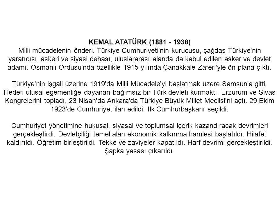 KEMAL ATATÜRK (1881 - 1938) Milli mücadelenin önderi.