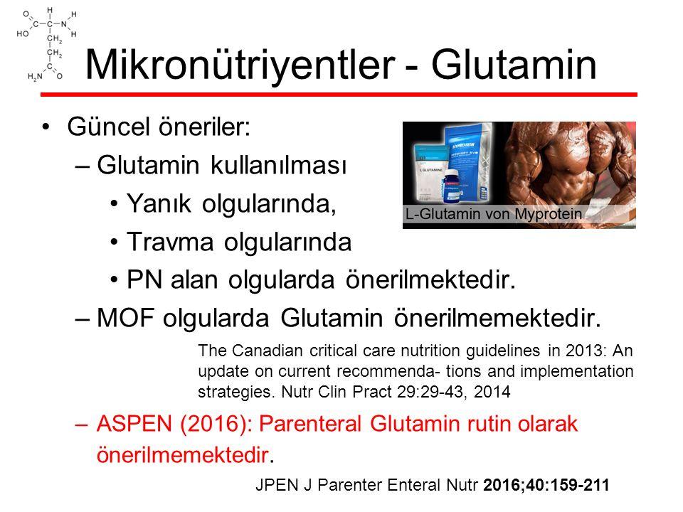 Mikronütriyentler - Glutamin Güncel öneriler: –Glutamin kullanılması Yanık olgularında, Travma olgularında PN alan olgularda önerilmektedir.