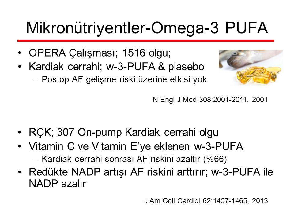 Mikronütriyentler-Omega-3 PUFA OPERA Çalışması; 1516 olgu; Kardiak cerrahi; w-3-PUFA & plasebo –Postop AF gelişme riski üzerine etkisi yok RÇK; 307 On-pump Kardiak cerrahi olgu Vitamin C ve Vitamin E'ye eklenen w-3-PUFA –Kardiak cerrahi sonrası AF riskini azaltır (%66) Redükte NADP artışı AF riskini arttırır; w-3-PUFA ile NADP azalır N Engl J Med 308:2001-2011, 2001 J Am Coll Cardiol 62:1457-1465, 2013
