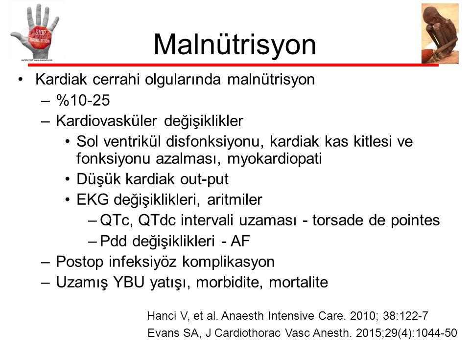 Malnütrisyon Kardiak cerrahi olgularında malnütrisyon –%10-25 –Kardiovasküler değişiklikler Sol ventrikül disfonksiyonu, kardiak kas kitlesi ve fonksiyonu azalması, myokardiopati Düşük kardiak out-put EKG değişiklikleri, aritmiler –QTc, QTdc intervali uzaması - torsade de pointes –Pdd değişiklikleri - AF –Postop infeksiyöz komplikasyon –Uzamış YBU yatışı, morbidite, mortalite Hanci V, et al.