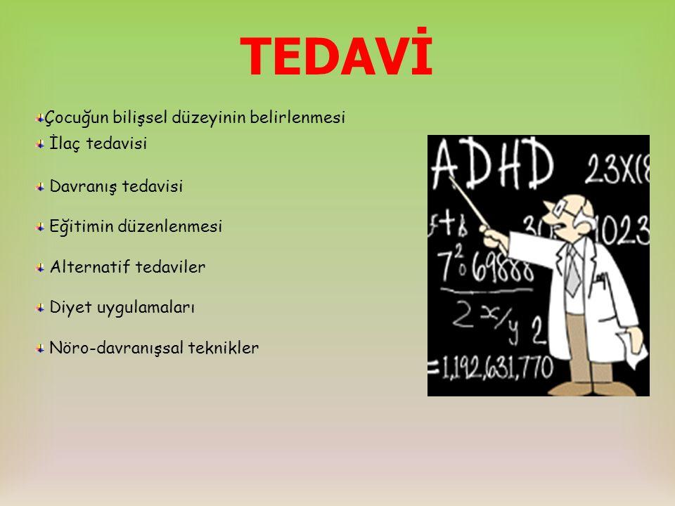 TEDAVİ Çocuğun bilişsel düzeyinin belirlenmesi İlaç tedavisi Davranış tedavisi Eğitimin düzenlenmesi Alternatif tedaviler Diyet uygulamaları Nöro-davranışsal teknikler