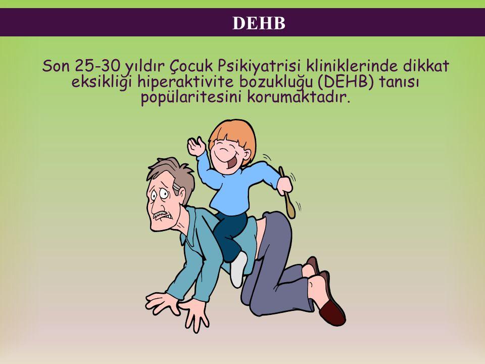 DEHB Son 25-30 yıldır Çocuk Psikiyatrisi kliniklerinde dikkat eksikliği hiperaktivite bozukluğu (DEHB) tanısı popülaritesini korumaktadır.