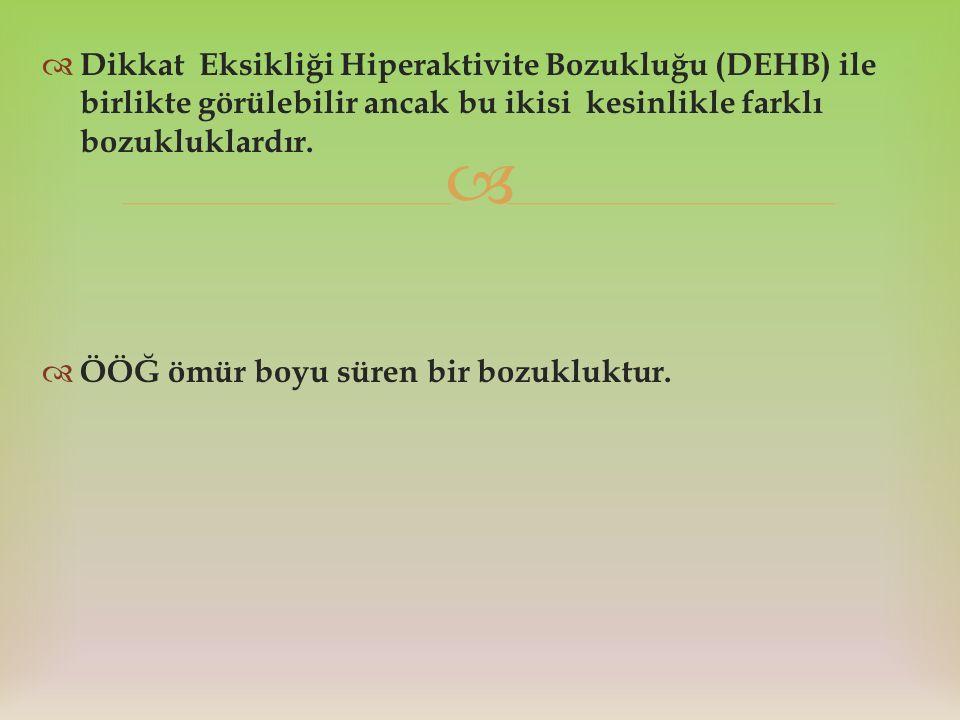   Dikkat Eksikliği Hiperaktivite Bozukluğu (DEHB) ile birlikte görülebilir ancak bu ikisi kesinlikle farklı bozukluklardır.