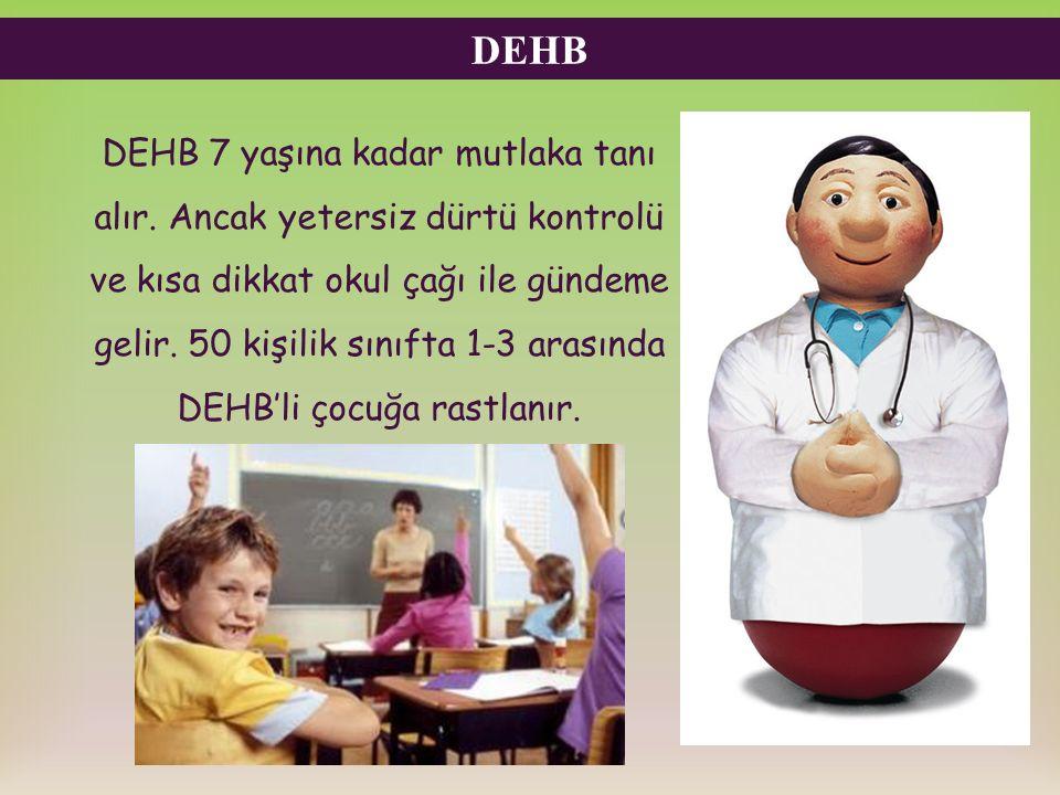DEHB DEHB 7 yaşına kadar mutlaka tanı alır. Ancak yetersiz dürtü kontrolü ve kısa dikkat okul çağı ile gündeme gelir. 50 kişilik sınıfta 1-3 arasında